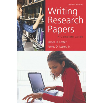 Writing Research Papers: A Complete Guide by James D. Lester